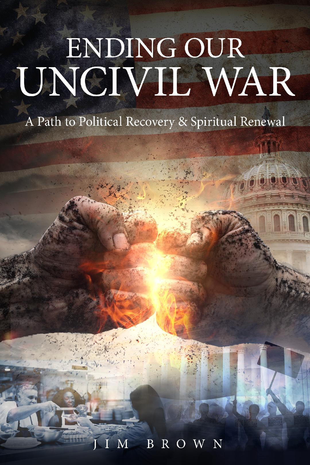 BOOK RELEASE: Ending Our Uncivil War Offers Action Steps to Promote Civil Discourse, Spiritual Growth & Government Functionality