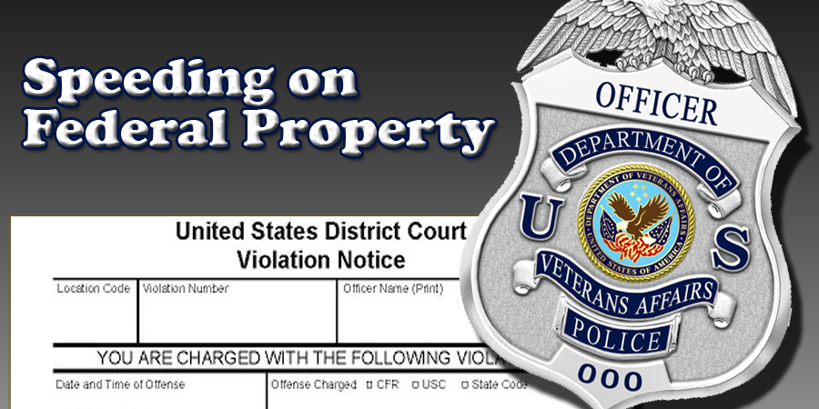 Speeding Tickets on Federal Property like the VA Medical Center Could Equal Federal Court