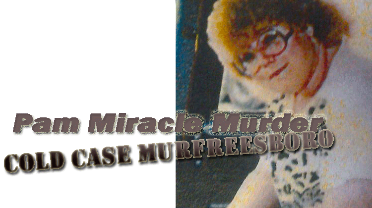 The 1991 murder and disappearance of Pam Miracle in Murfreesboro