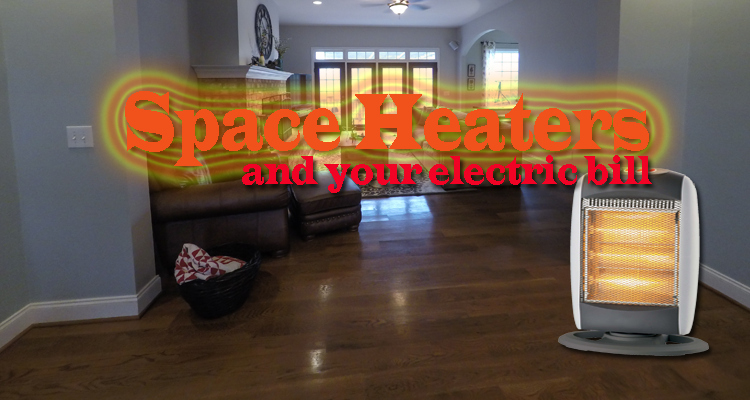 Space heaters will not cut your electric bill down - It makes it go UP