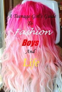A Teenage Girl's Guide To Fashion,Boys and Life