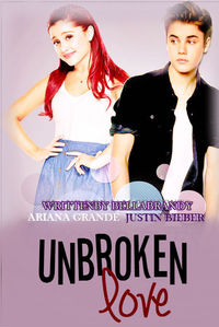 Unbroken Love (A Justin Bieber and Ariana Grande Love Story)
