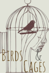 Birds and Cages (Completed) (Featured)