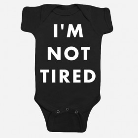 Hello Apparel I'm Not Tired Baby One-Piece