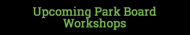 Upcoming Park Board Workshops
