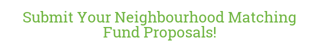 Submit Your Neighbourhood Matching Fund Proposals!
