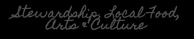 Stewardship, Local Food, Arts   Culture