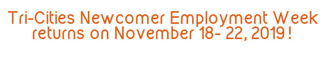 Tri-Cities Newcomer Employment Week returns on November 18- 22, 2019!