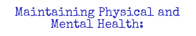 Maintaining Physical and Mental Health: