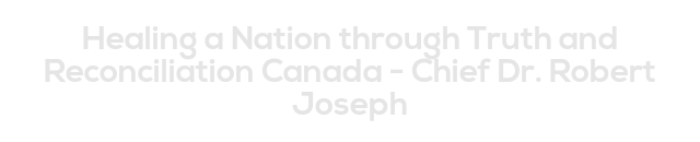 Healing a Nation through Truth and Reconciliation Canada - Chief Dr. Robert Joseph
