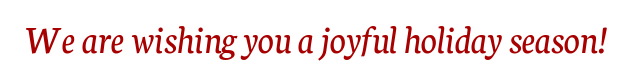 We are wishing you a joyful holiday season!