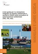 Linee guida per la valutazione integrata di impatto ambientale e sanitario (VIIAS) nelle procedure di autorizzazione ambientale (VAS, VIA e AIA)
