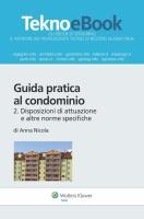 Guida pratica al condominio vol. 2. Disposizioni di attuazione e altre norme specifiche