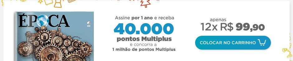 Assine ÉPOCA por 1 ano E GANHE 40.000 PONTOS MULTIPLUS