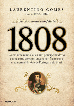 1808 – Como uma rainha louca, um príncipe medroso e uma corte corrupta eng...