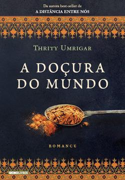 Em A doçura do mundo Thrity Umrigar narra a história de Tehmina, uma dona d...