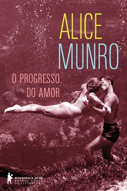 Em O progresso do amor, Alice Munro, vencedorado prêmio Nobel de Literatur...