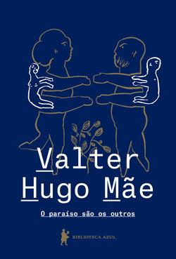 O paraíso são os outros, de Valter Hugo Mãe, ganha nova edição pela Bibl...