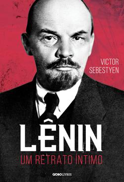 Esta biografia de Lênin, líder inconteste da Revolução Russa autêntica, ...