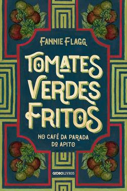 Tomates verdes fritos: a obra-prima que deu origem ao filme homônimo dos ano...