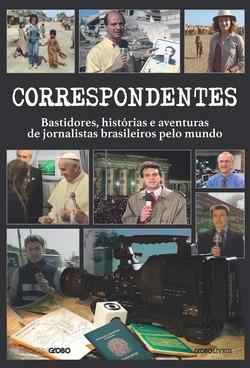 A Globo Livros lança, em parceria com o Memória Globo, Correspondentes - Ba...