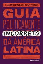 Guia politicamente incorreto da América Latina
