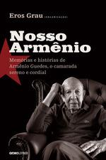 Nosso Armênio: Memórias e histórias de Armênio Guedes, o camarada sereno e cordial