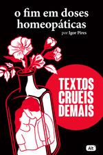 O fim em doses homeopáticas – Textos cruéis demais