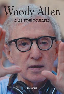 Polêmica, espirituosa, poética e muito esperada:Woody Allen: a autobiogra...