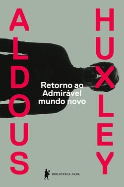 O retorno de Huxley aoAdmirável mundo novo  Quase trinta anos após lan�...