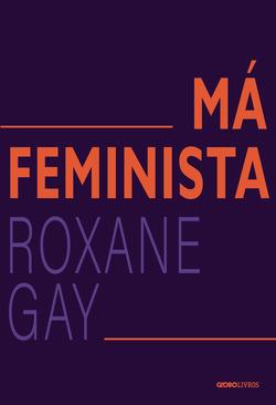 Nova edição do clássico contemporâneo de Roxane Gay  Má feministajá...