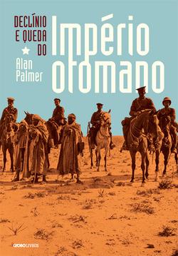 Declínio e queda do Império Otomano, um dos trabalhos mais importantes do h...