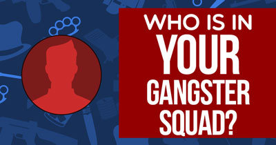 Who is in your Gangster Squad?