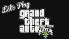 Let's Play - GTA V - King Geoff