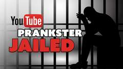 YouTube Prankster Jailed