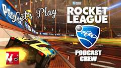 Let's Play - Rocket League (The Podcast Crew)