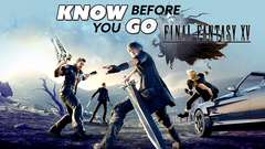 Know Before You Go... Final Fantasy XV