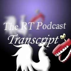 The RT Podcast Transcript
