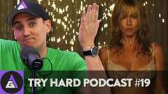 Jennifer Aniston is Still CRAZY Hot - Try Hard Podcast #19