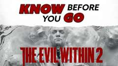 Know Before You Go... The Evil Within 2