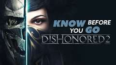 Know Before You Go... Dishonored 2