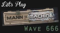 Mann Vs Machine Part 2 - Wave666