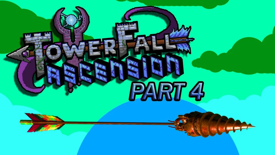 Let's Play - Towerfall Ascension Part 4