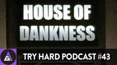THE HOUSE OF DANKNESS - Try Hard Podcast #43