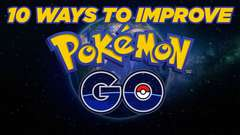 10 Ways To Improve Pokémon GO!
