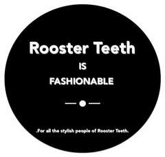 Rooster Teeth Is Fashionable