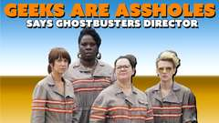 """Geeks Are Assholes"" Says Ghostbusters Director"