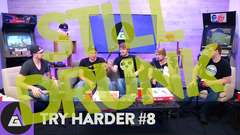 Try Harder #8 - The Guys Are Still Drunk