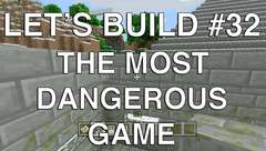 Let's Build in Minecraft - The Most Dangerous Game