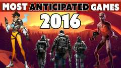 Most Anticipated Games of 2016